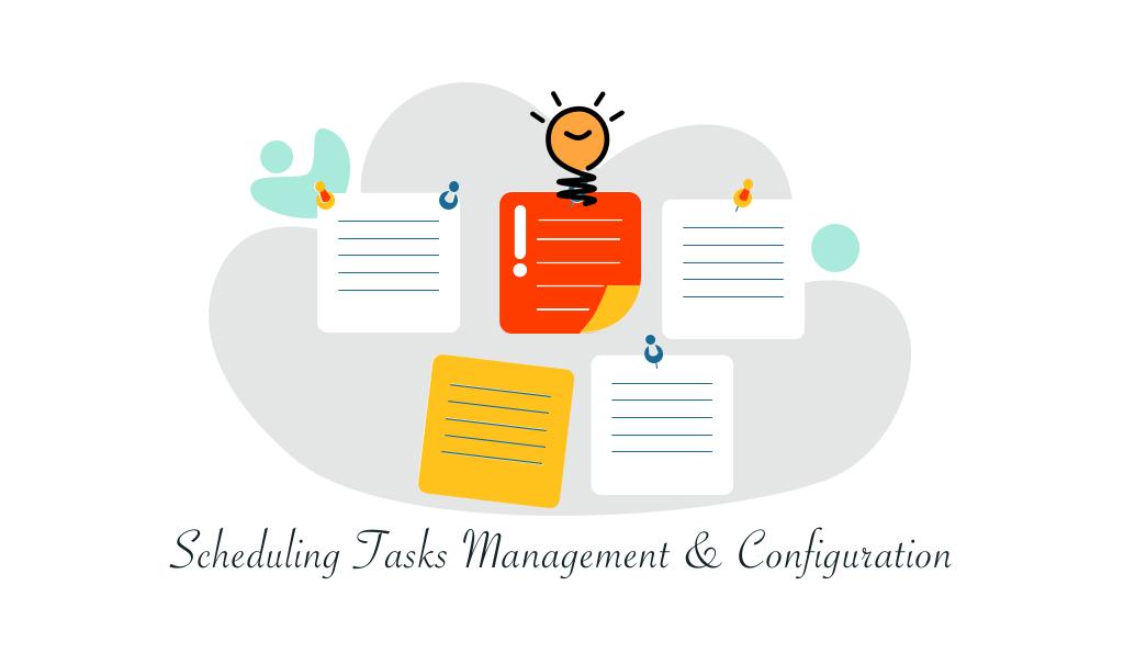 Scheduling Tasks Management & Configuration