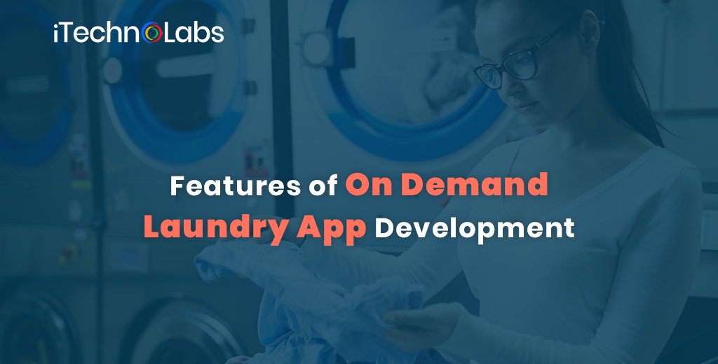 Features of On demand laundry app itechnolabs